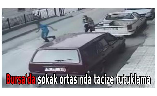 Bursa'da sokak ortasında tacize tutuklama