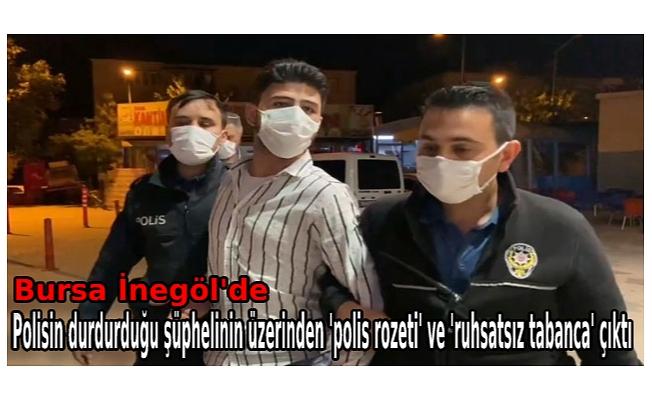 Bursa İnegöl'de polisin durdurduğu şüphelinin üzerinden 'polis rozeti' ve 'ruhsatsız tabanca' çıktı