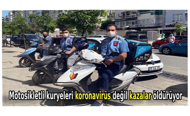 Motosikletli kuryeleri koronavirüs değil kazalar öldürüyor