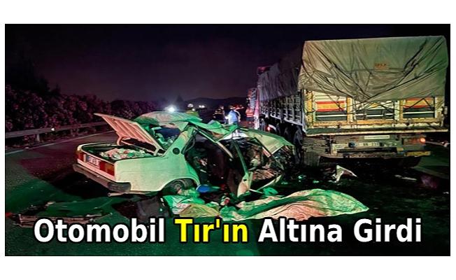 Otomobil, TIR'ın altına girdi: Anne öldü, baba ve 2 çocuğu yaralı