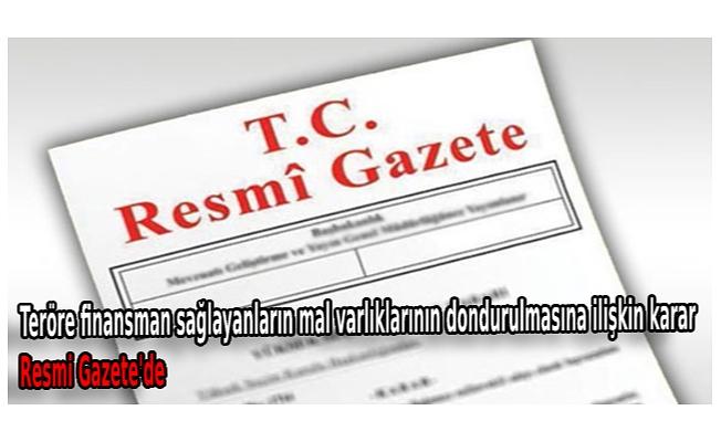 Teröre finansman sağlayanların mal varlıklarının dondurulmasına ilişkin karar Resmi Gazete'de
