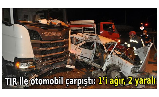 TIR ile otomobil çarpıştı: 1'i ağır, 2 yaralı