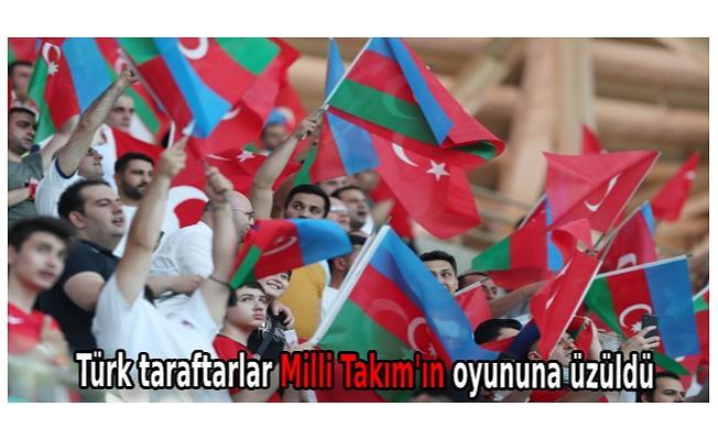 Türk taraftarlar Milli Takım'ın oyununa üzüldü
