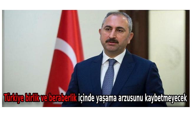 Türkiye birlik ve beraberlik içinde yaşama arzusunu kaybetmeyecek