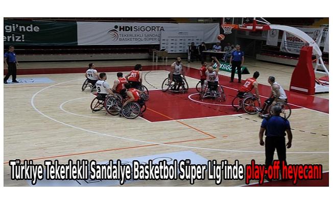 Türkiye Tekerlekli Sandalye Basketbol Süper Lig'inde play-off heyecanı