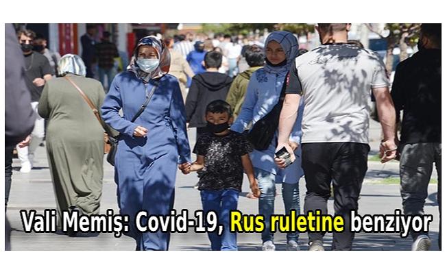 Vali Memiş: Covid-19, Rus ruletine benziyor