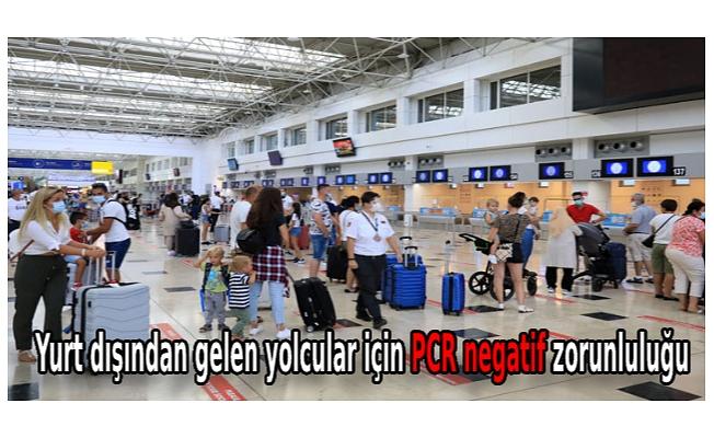 Yurt dışından gelen yolcular için PCR negatif sonucu ibraz etme zorunluluğu getirildi