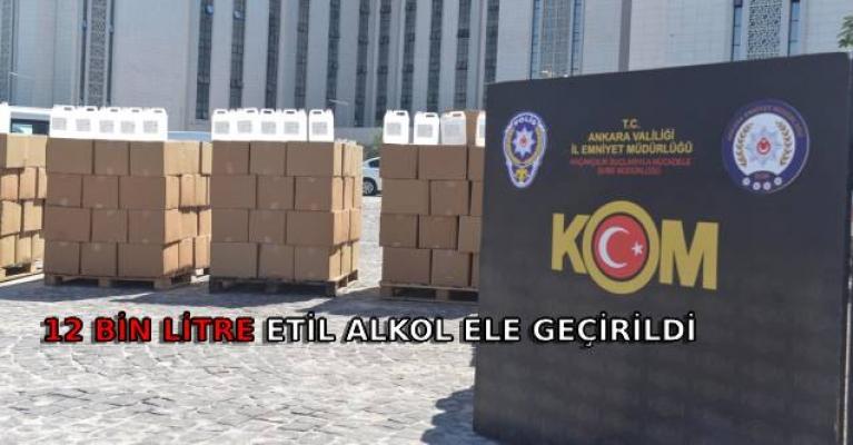 12 bin litre etil alkol ele geçirildi