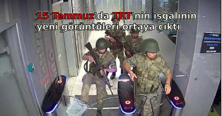 15 Temmuz'da TRT'nin işgalinin yeni görüntüleri ortaya çıktı