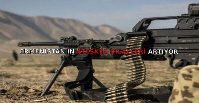 Ermenistan'ın ateşkes ihlalleri artıyor