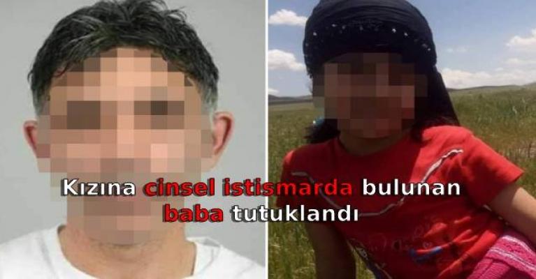 Kızına cinsel istismarda bulunan baba tutuklandı