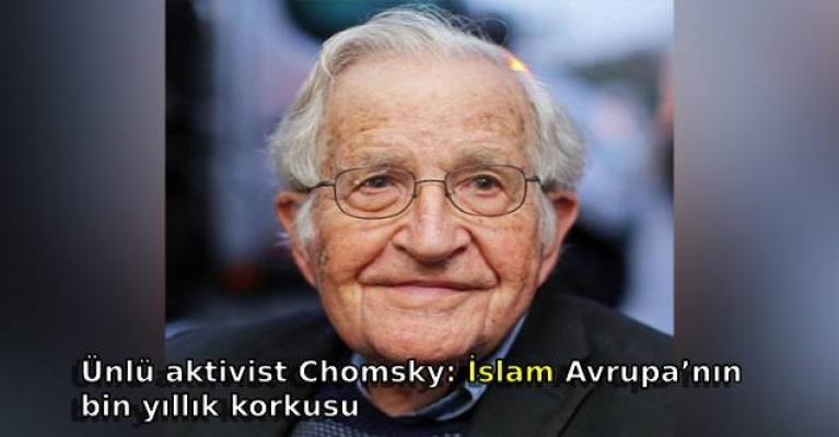 Ünlü aktivist Chomsky: İslam Avrupa'nın bin yıllık korkusu