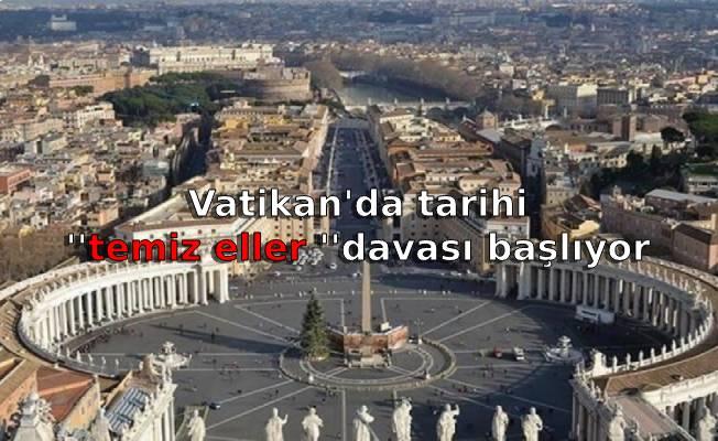 Vatikan'da tarihi ''temiz eller ''davası başlıyor