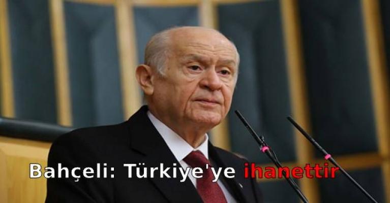 Bahçeli: Türkiye'ye ihanettir