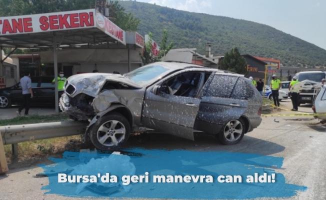 Bursa'da geri manevra can aldı!