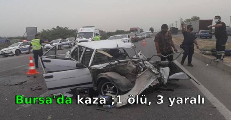 Bursa'da karşı yöne geçen otomobil kamyonla çarpıştı: 1 ölü, 3 yaralı