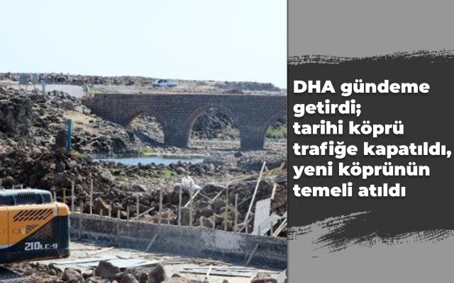 DHA gündeme getirdi; tarihi köprü trafiğe kapatıldı, yeni köprünün temeli atıldı