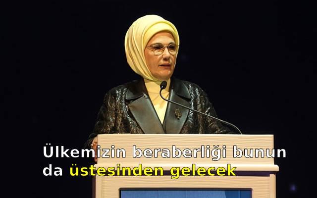 Emine Erdoğan: Ülkemizin beraberliği bunun da üstesinden gelecek