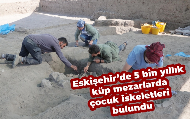 Eskişehir'de 5 bin yıllık küp mezarlarda çocuk iskeletleri bulundu