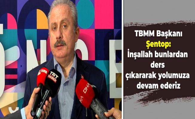 TBMM Başkanı Şentop: İnşallah bunlardan ders çıkararak yolumuza devam ederiz
