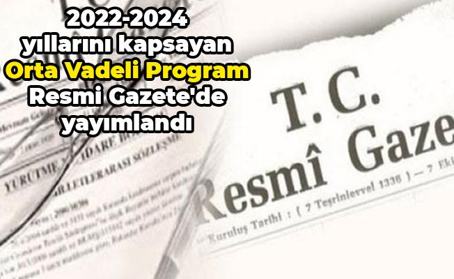 2022-2024 yıllarını kapsayan Orta Vadeli Program Resmi Gazete'de yayımlandı