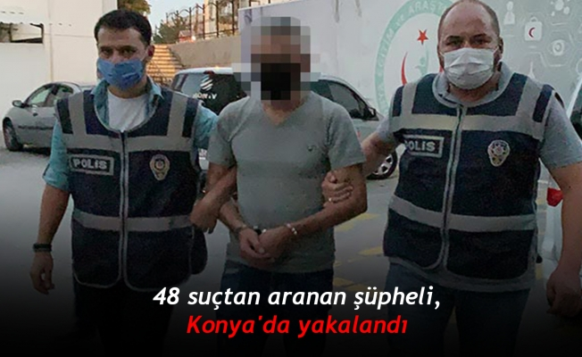 48 suçtan aranan şüpheli, Konya'da yakalandı