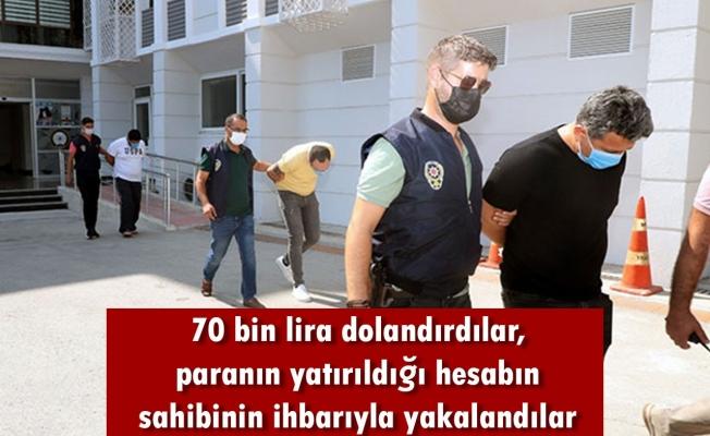 70 bin lira dolandırdılar, paranın yatırıldığı hesabın sahibinin ihbarıyla yakalandılar