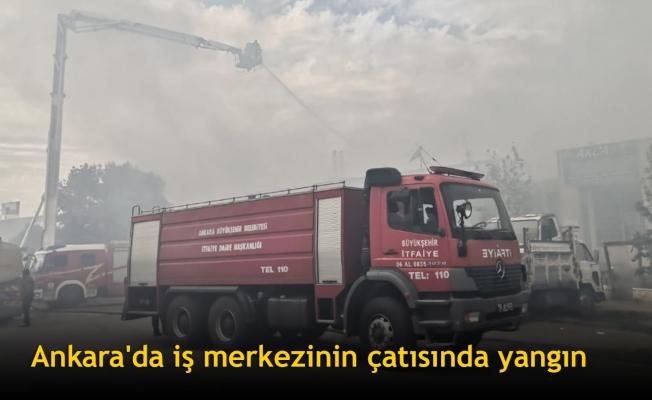 Ankara'da iş merkezinin çatısında yangın