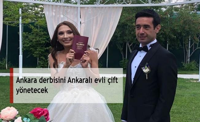 Ankara derbisini Ankaralı evli çift yönetecek
