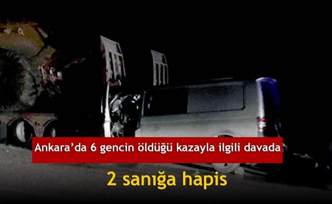 Ankara'da 6 gencin öldüğü kazayla ilgili davada 2 sanığa hapis