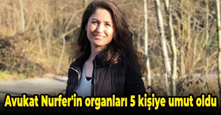 Avukat Nurfer'in organları 5 kişiye umut oldu