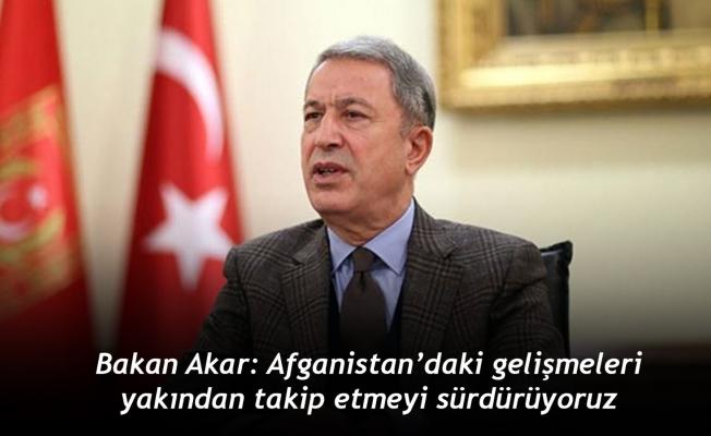 Bakan Akar: Afganistan'daki gelişmeleri yakından takip etmeyi sürdürüyoruz