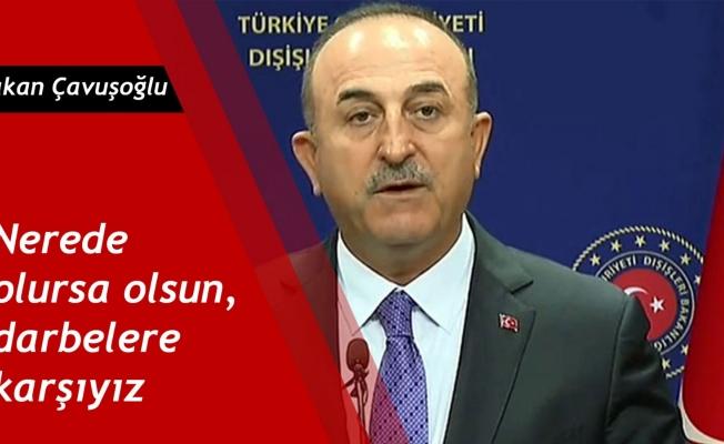 Bakan Çavuşoğlu: Nerede olursa olsun, darbelere karşıyız