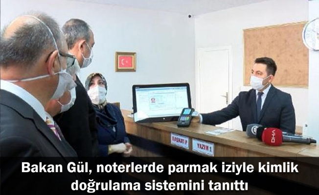 Bakan Gül, noterlerde parmak iziyle kimlik doğrulama sistemini tanıttı