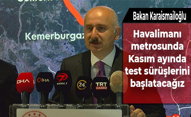 Bakan Karaismailoğlu: Havalimanı metrosunda Kasım ayında test sürüşlerini başlatacağız