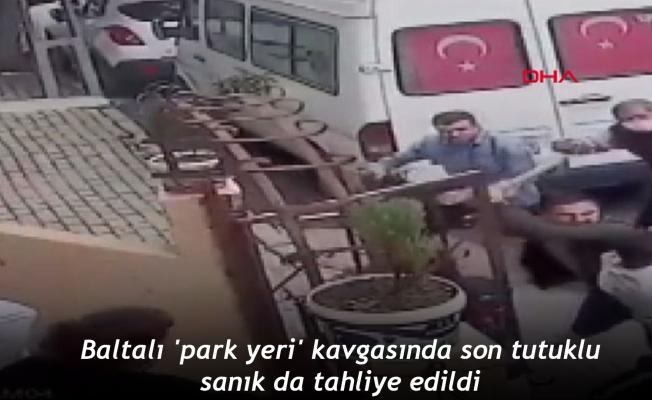 Baltalı 'park yeri' kavgasında son tutuklu sanık da tahliye edildi