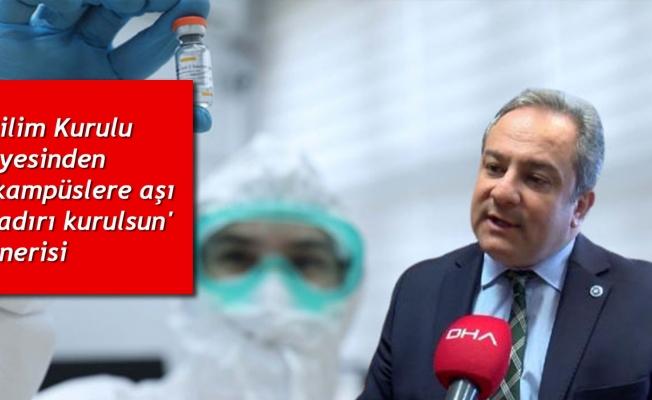 Bilim Kurulu üyesinden 'kampüslere aşı çadırı kurulsun' önerisi