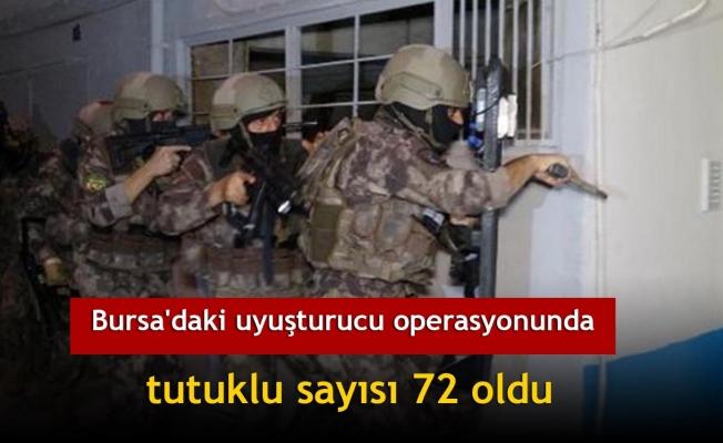 Bursa'daki uyuşturucu operasyonunda tutuklu sayısı 72 oldu