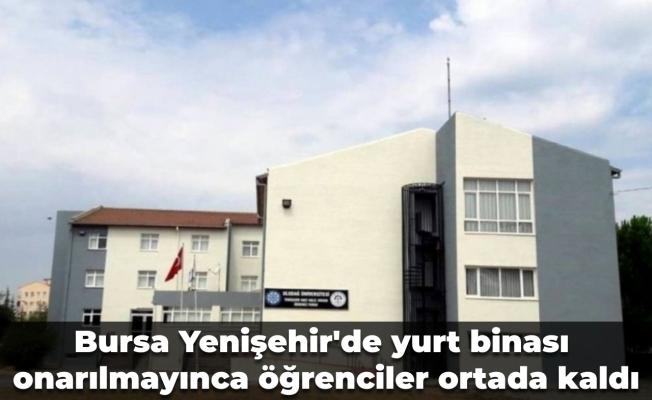 Bursa Yenişehir'de yurt binası onarılmayınca öğrenciler ortada kaldı