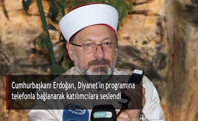 Cumhurbaşkanı Erdoğan, Diyanet'in programına telefonla bağlanarak katılımcılara seslendi
