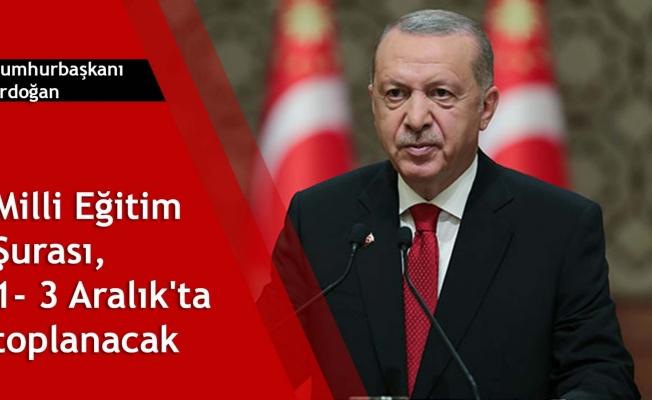 Cumhurbaşkanı Erdoğan: Milli Eğitim Şurası, 1- 3 Aralık'ta toplanacak