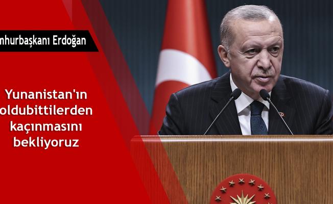 Cumhurbaşkanı Erdoğan: Yunanistan'ın oldubittilerden kaçınmasını bekliyoruz