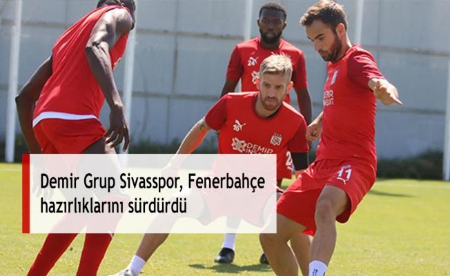 Demir Grup Sivasspor, Fenerbahçe hazırlıklarını sürdürdü