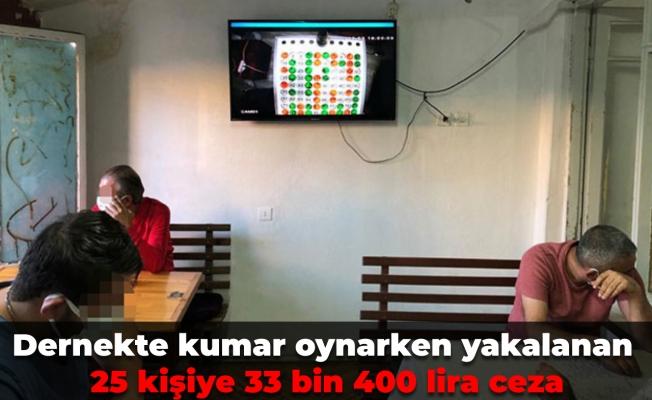 Dernekte kumar oynarken yakalanan 25 kişiye 33 bin 400 lira ceza