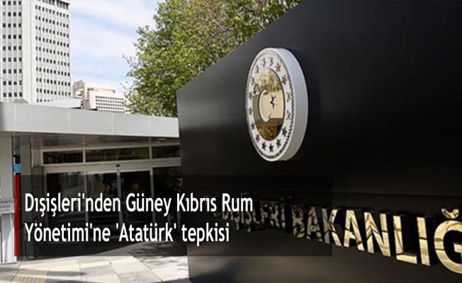 Dışişleri'nden Güney Kıbrıs Rum Yönetimi'ne 'Atatürk' tepkisi