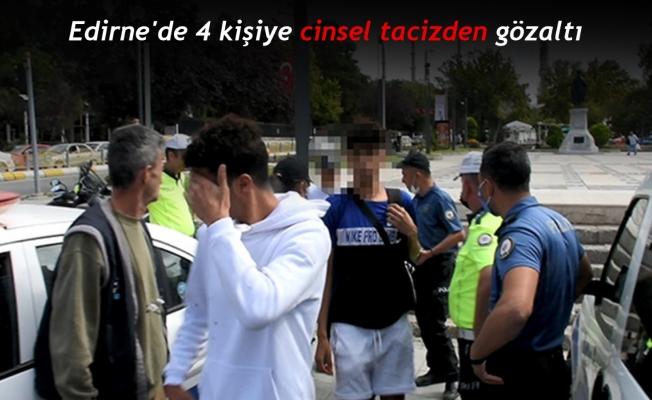 Edirne'de 4 kişiye cinsel tacizden gözaltı