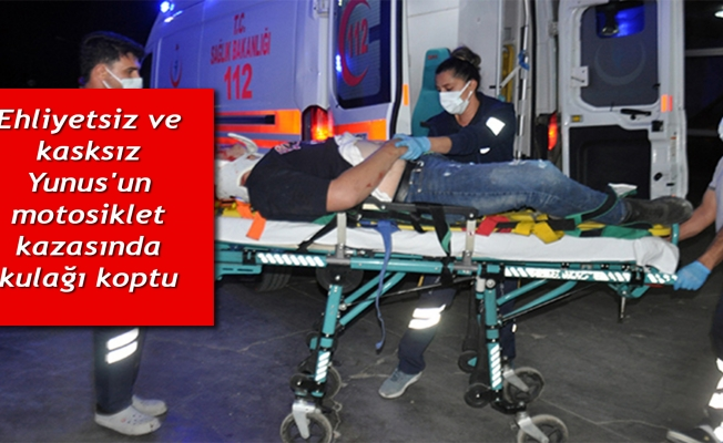 Ehliyetsiz ve kasksız Yunus'un motosiklet kazasında kulağı koptu