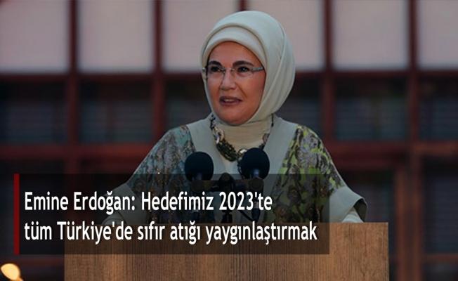 Emine Erdoğan: Hedefimiz 2023'te tüm Türkiye'de sıfır atığı yaygınlaştırmak