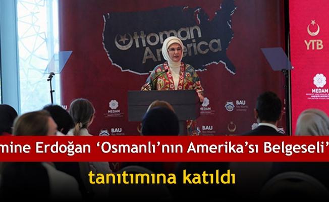 Emine Erdoğan 'Osmanlı'nın Amerika'sı Belgeseli' tanıtımına katıldı