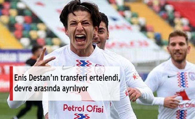 Enis Destan'ın transferi ertelendi, devre arasında ayrılıyor